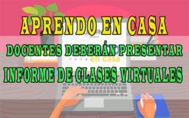 Aprendo en casa - Docentes deberán presentar informe de clases virtuales