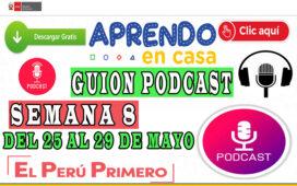 APRENDO EN CASA - Guion Podcast Semana 8 del 25 al 29 de mayo
