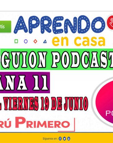 APRENDO EN CASA – Guion Podcast Semana 11 del lunes 15 al viernes 19 de junio