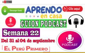 APRENDO EN CASA – Guion Podcast Semana 22 del lunes 31 al viernes 04 de septiembre