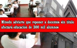 MINEDU: Reposición de docentes interinos afecta la meritocracia y la calidad de la educación