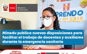 Minedu publica nuevas disposiciones para facilitar el trabajo de docentes y auxiliares durante la emergencia sanitaria